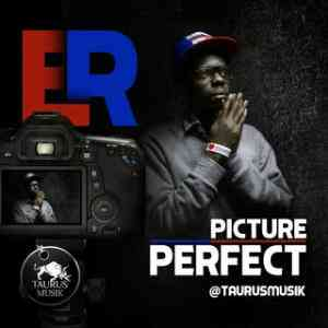 Music: E'R – Picture Perfect Ft. Lizwe