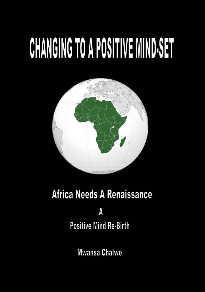 (Download Book) Changing To A Positive Mind-Set  Africa Needs A Renaissance  A  Positive Mind Re-Birth, By Mwansa Chalwe