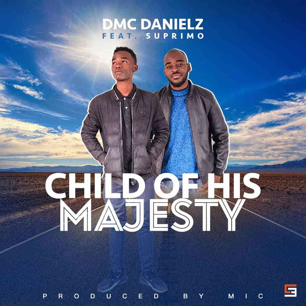 "Dmc Danielz ft. Suprimo – ""Child Of His Majesty"""