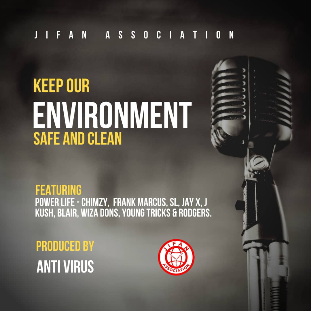 """JIFAN Association ft. Chimzy, Frank Marcus, SL, Jay X, J Kush, Blair, Wiza Dons, Young Tricks, Power Life & Rodgers – """"Keep The Environment Safe & Clean"""""""