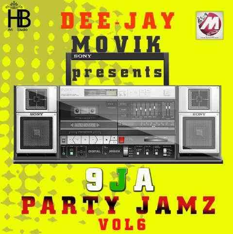 9JA PARTY JAMZ VOLUME 6 by DEE-JAY MOVIK [@GENMOVIK]