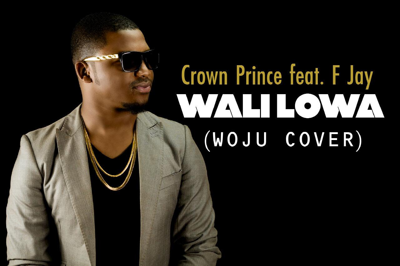 Crown Prince Ft. F Jay – Wali Lowa (Woju Cover)