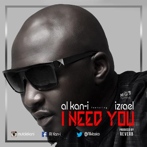 Al Kan-I Ft. Izrael – I Need You (Prod. Reverb)