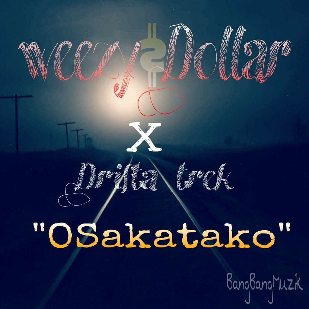 """Download Dj Dollar Bill: """"Osakatako"""" Ft. Drifta Trek"""