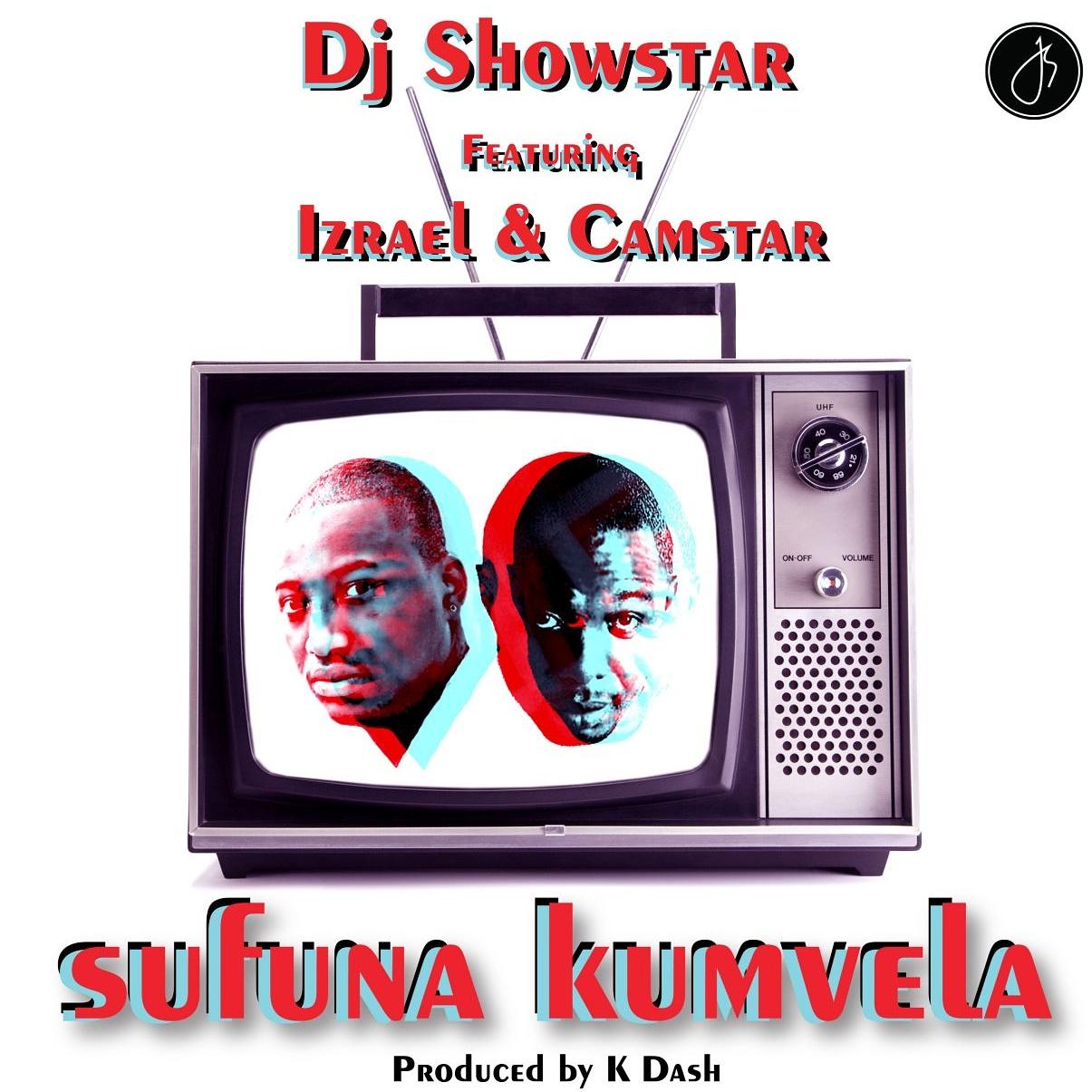"DJ Showstar – ""Sufuna Kumvela"" ft. Izrael & Camstar"