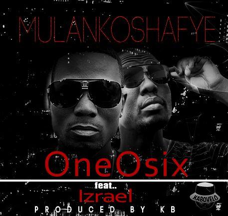 """OneOSix – """"Mulankoshafye"""" ft. Izrael"""