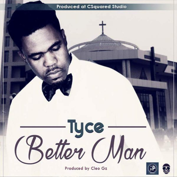 """Tyce Zig – """"Better Man"""" (Prod. By Cleo Gz)"""