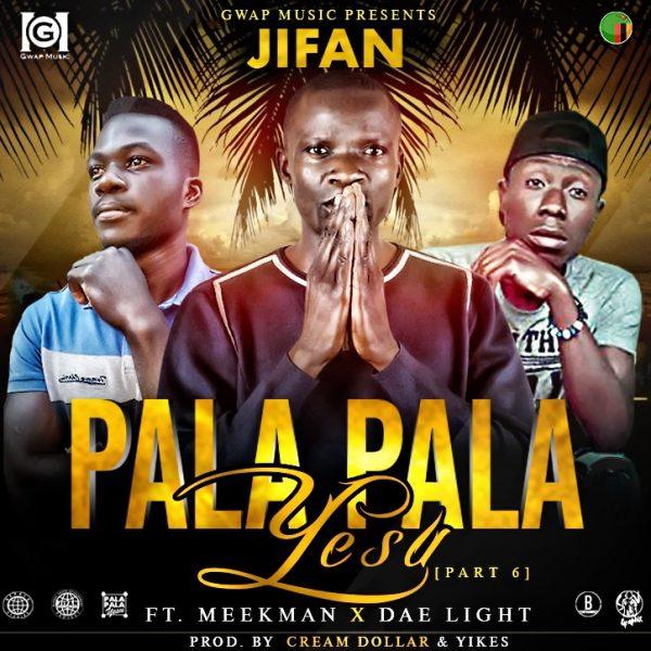 "JIFAN – ""Pala Pala Yesu"" (Part 6) ft. MeekMan & Dae Light"