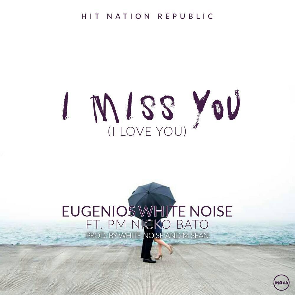"Eugenious White Noise x PM Nicko Bato- ""I Miss You (I Love You)"""