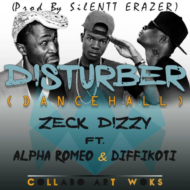 Zeck Dizzy Ft Alpha Romeo Amp Diffikoti Quot Disturber