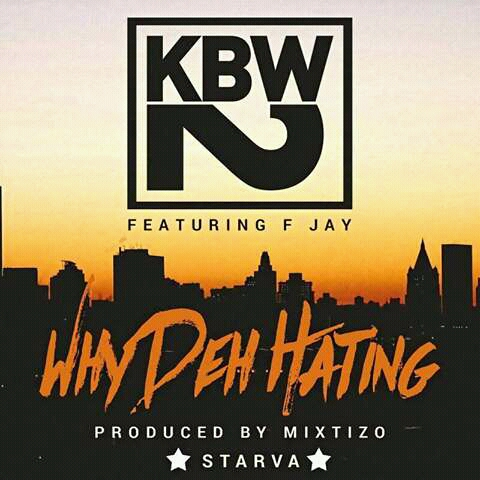 """KBW2 – """"Why Deh Hating"""" ft. F Jay (Prod. By Mixtizo)"""