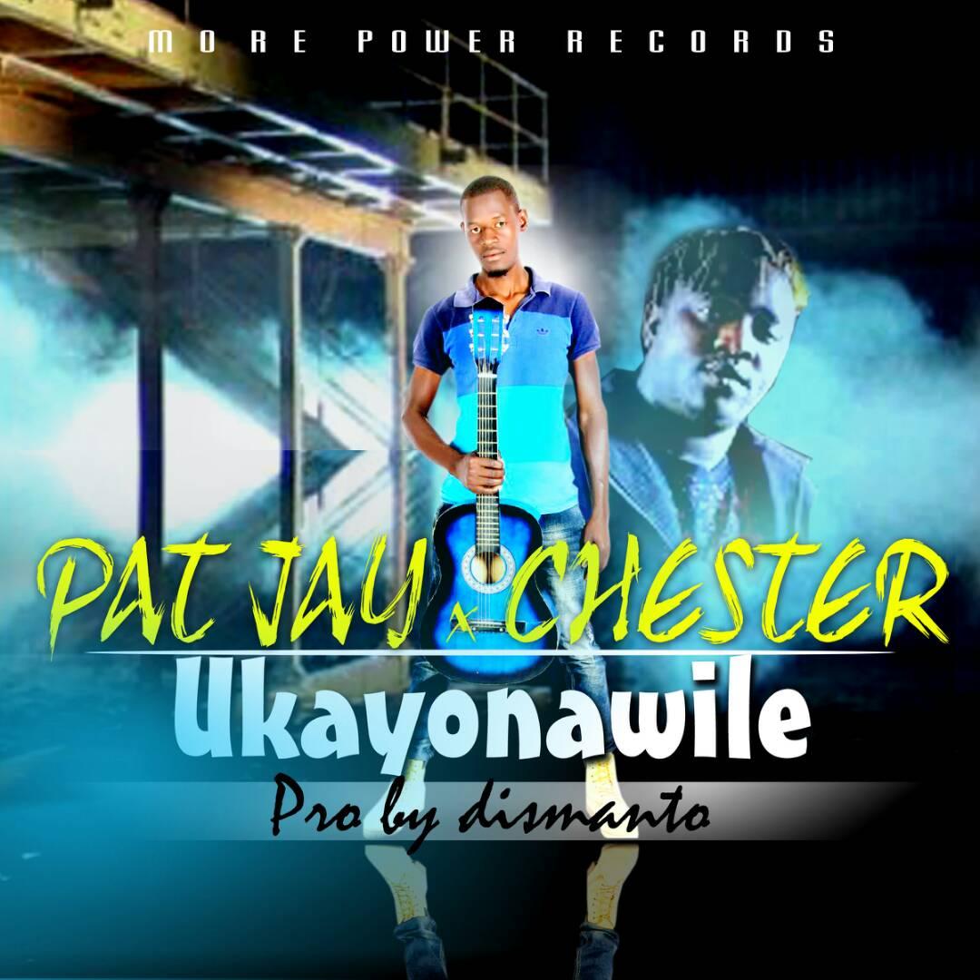 "Pat Jay – ""Ukayonawile"" ft. Chester"