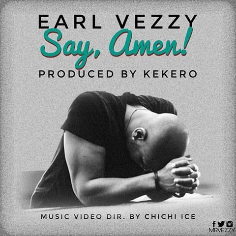 """Earl Vezzy – """"Say, Amen"""" (Prod. By Kekero)"""