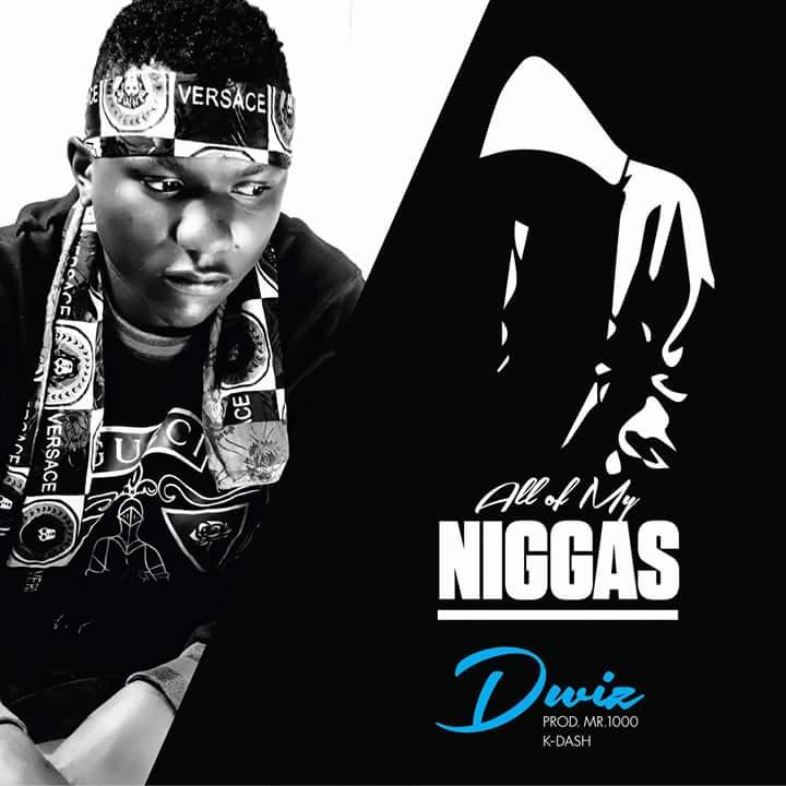 """Dwiz – """"All of My Nigg*s"""" (Prod. By Mr. 1000)"""