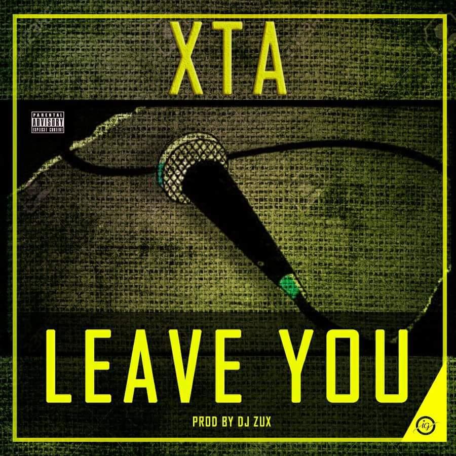 "XTA – ""Leave You"" (Prod. By Dj Zux)"
