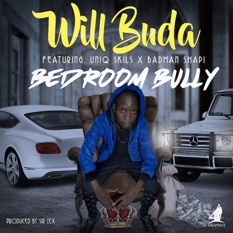 bedroom bully. Will Buda  Bedroom Bully ft UniQ Skills x Badman Shapi