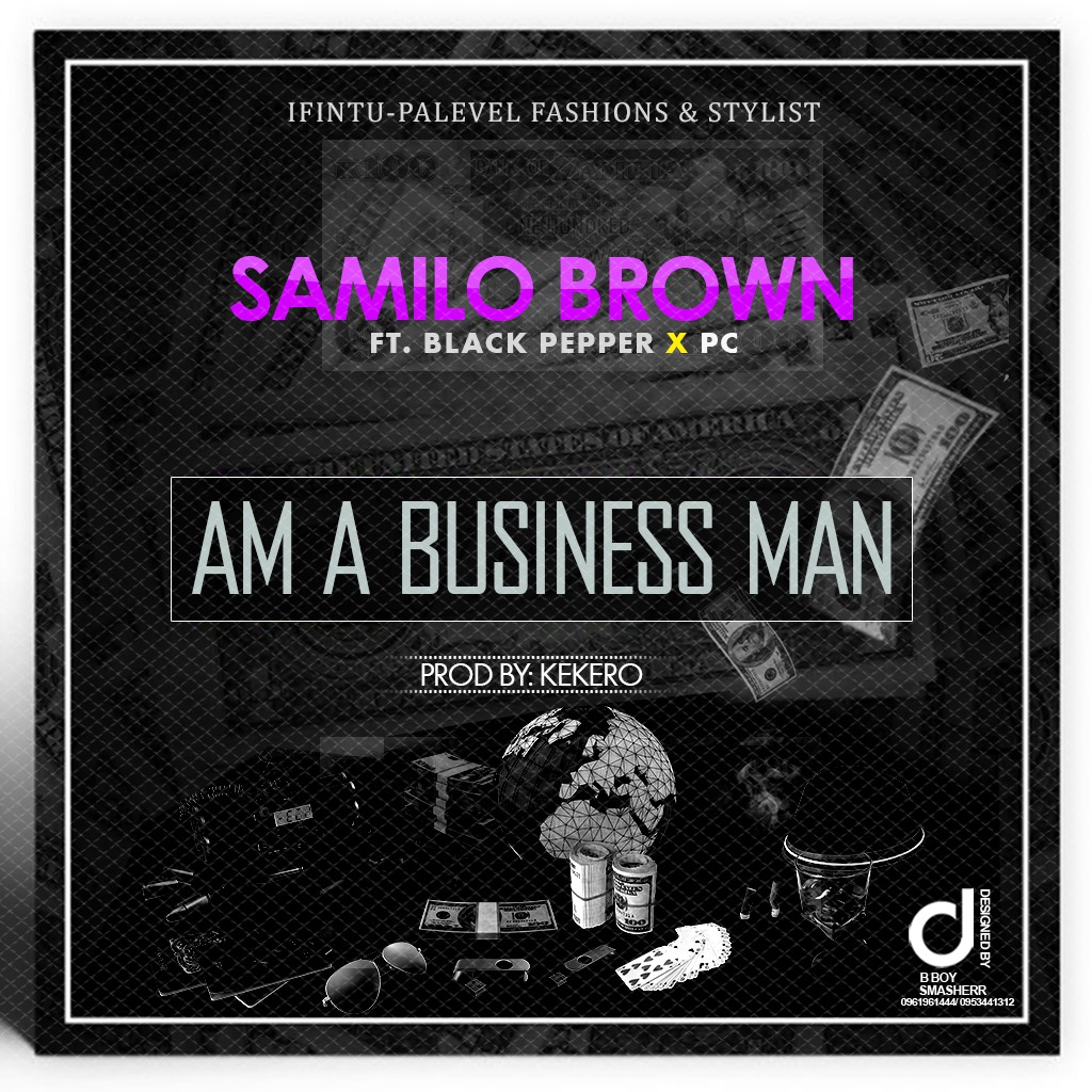"Samilo Brown ft. Black Paper & PC – ""Am A Business Man"""