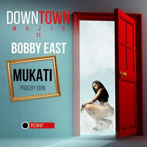 """DownTown MuziQ ft. Bobby East – """"Mukati"""""""