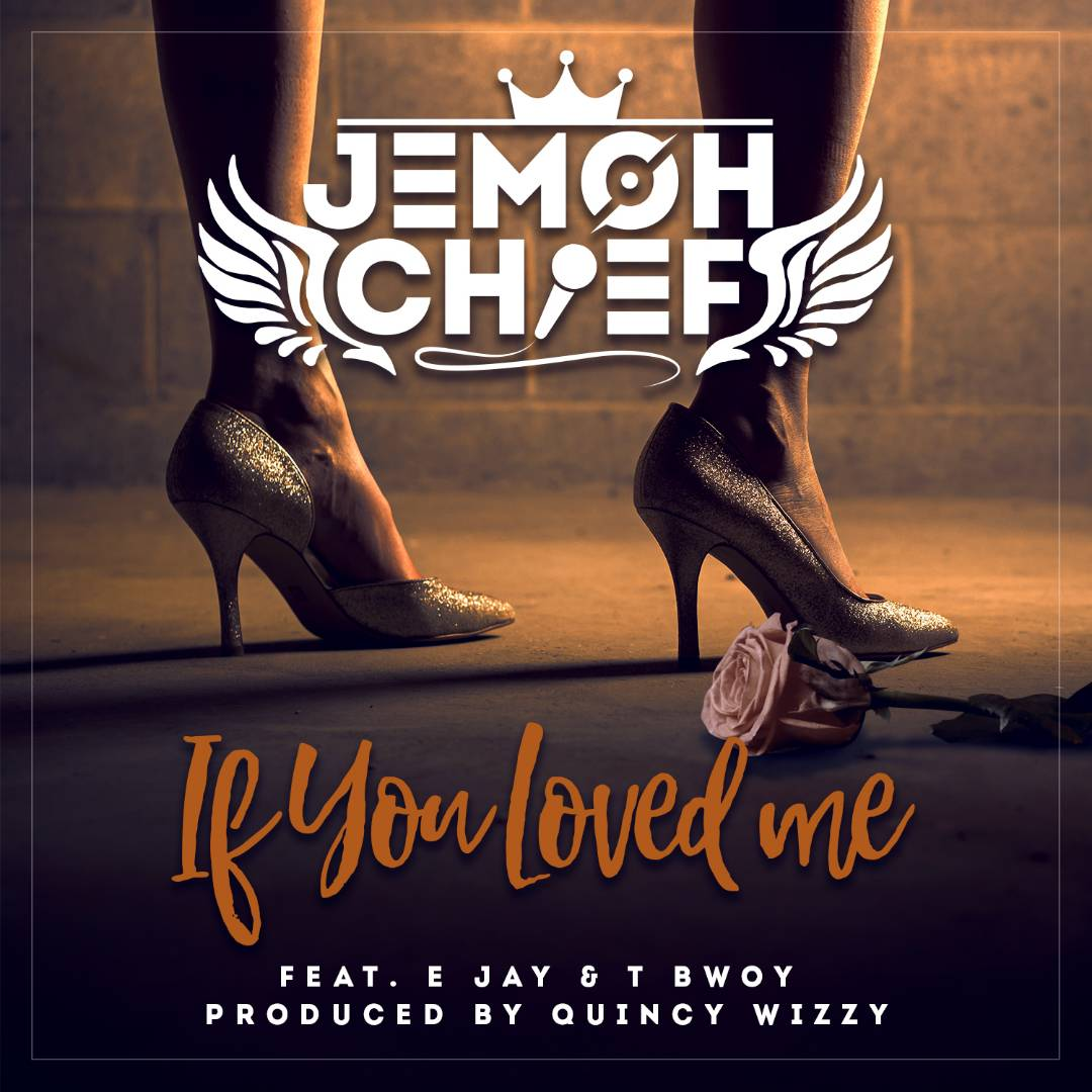 """Jemoh Chief – """"If You Loved Me"""" ft. E Jay & TBwoy"""