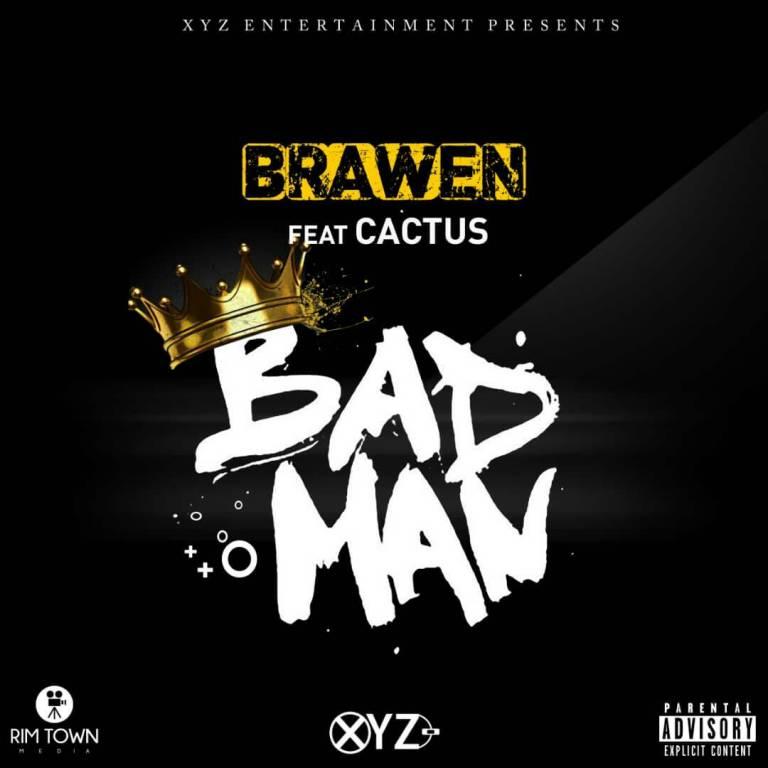 "Brawen ft. Cactus Agony – ""Bad Man"""
