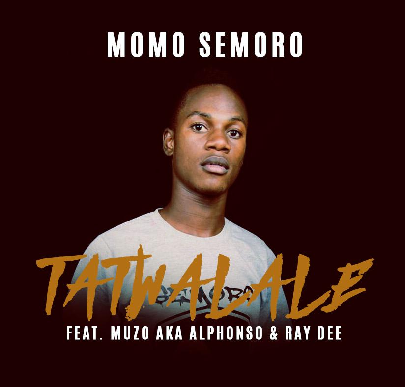"""Momo Semoro ft. Muzo AKA Alphonso x Ray Dee – """"Tatwalale"""""""