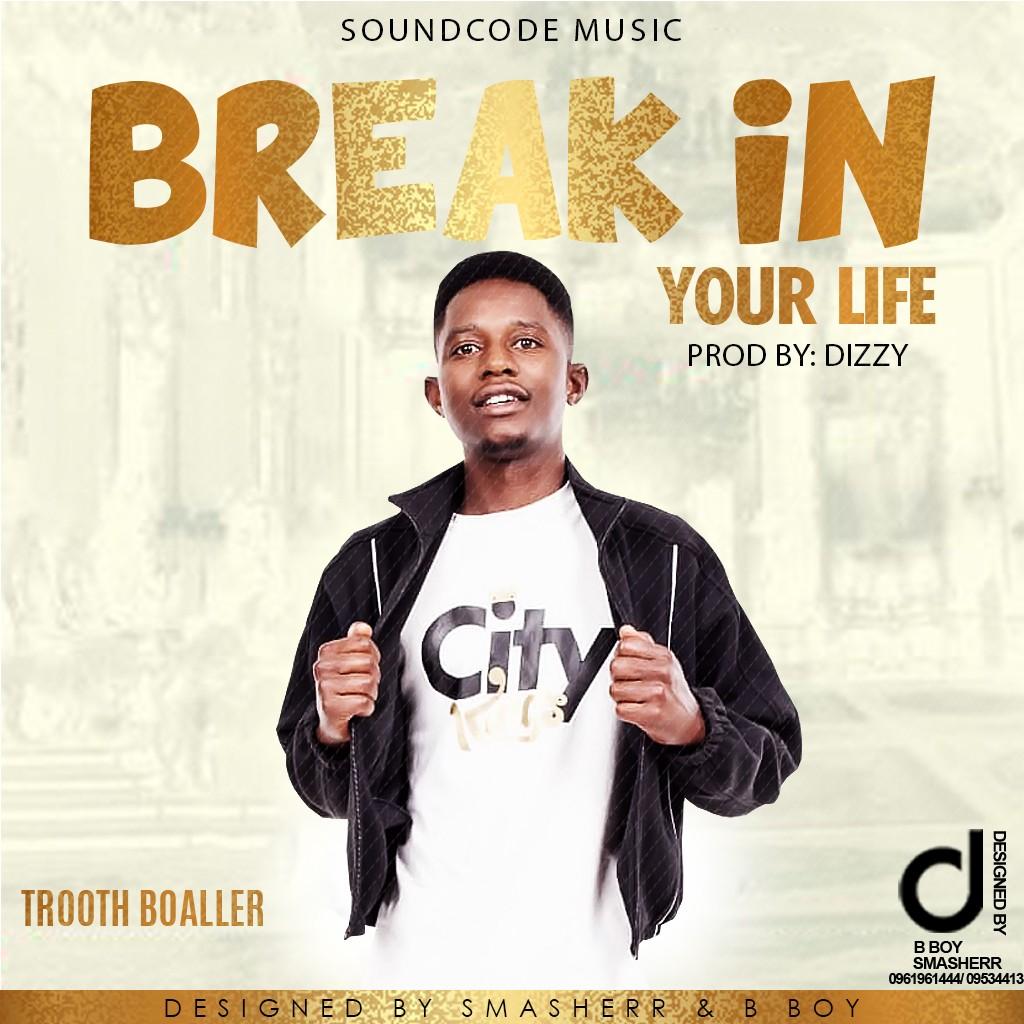 """Trooth Boaller – """"Break In Your Life"""""""
