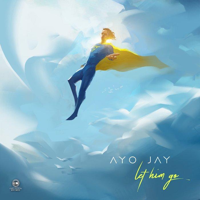 "Ayo Jay- ""Let Him Go"""