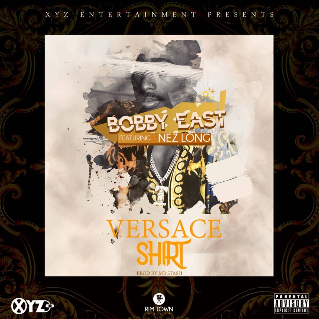 "Bobby East ft. Nez Long – ""Versace Shirt"""