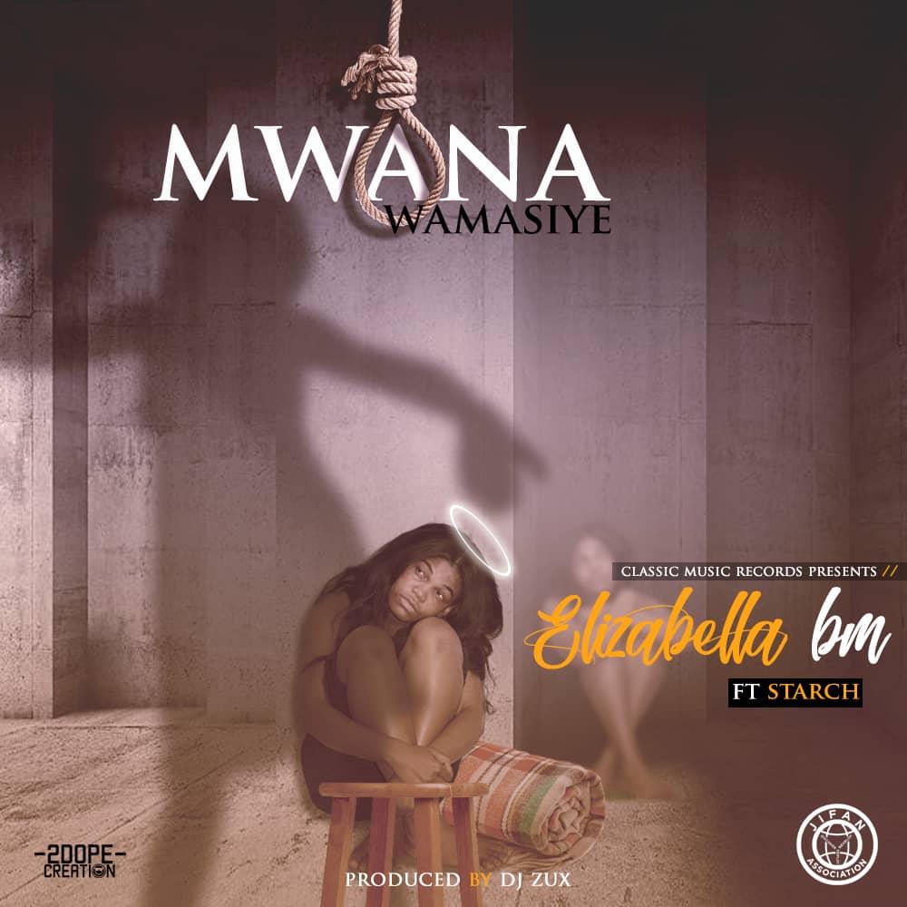 "Elizabella BM ft. Starch – ""Mwana Wamasiye"" (Prod. By Dj Zux)"
