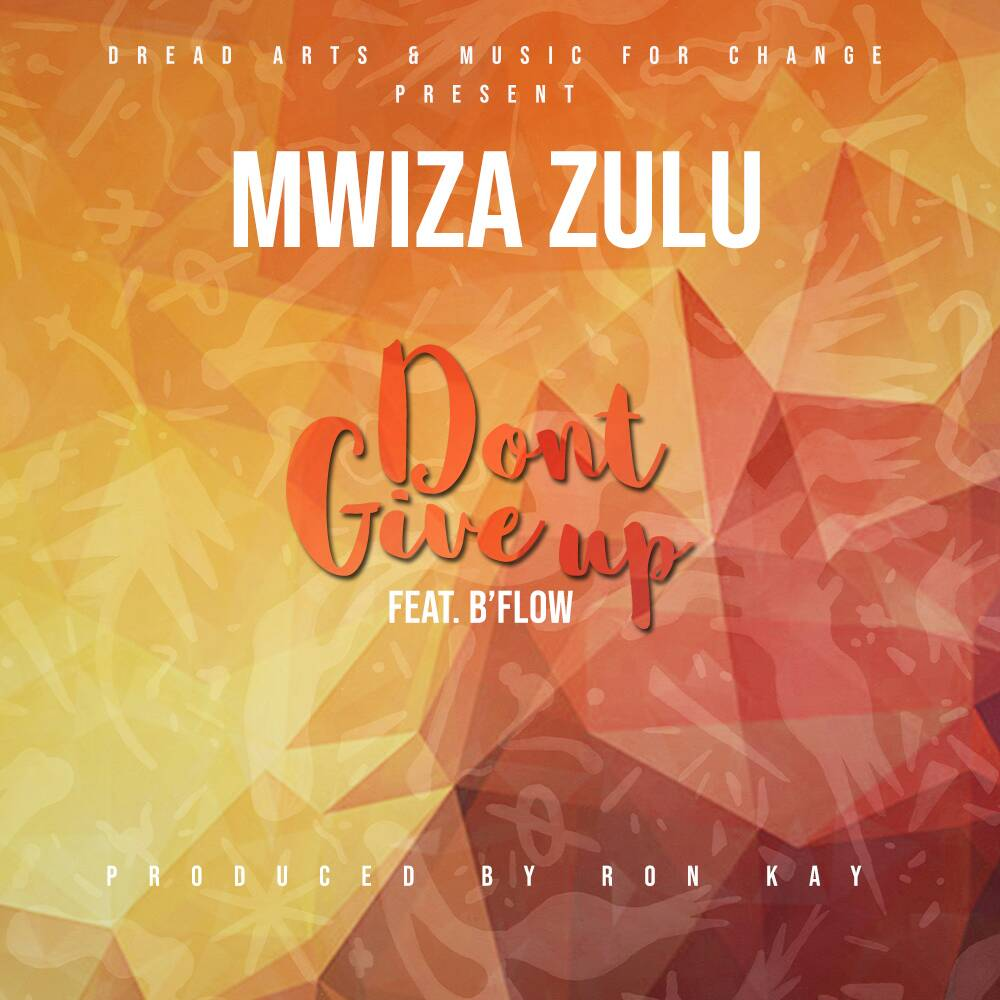 """Mwiza Zulu ft. B'Flow – """"Don't Give Up"""""""