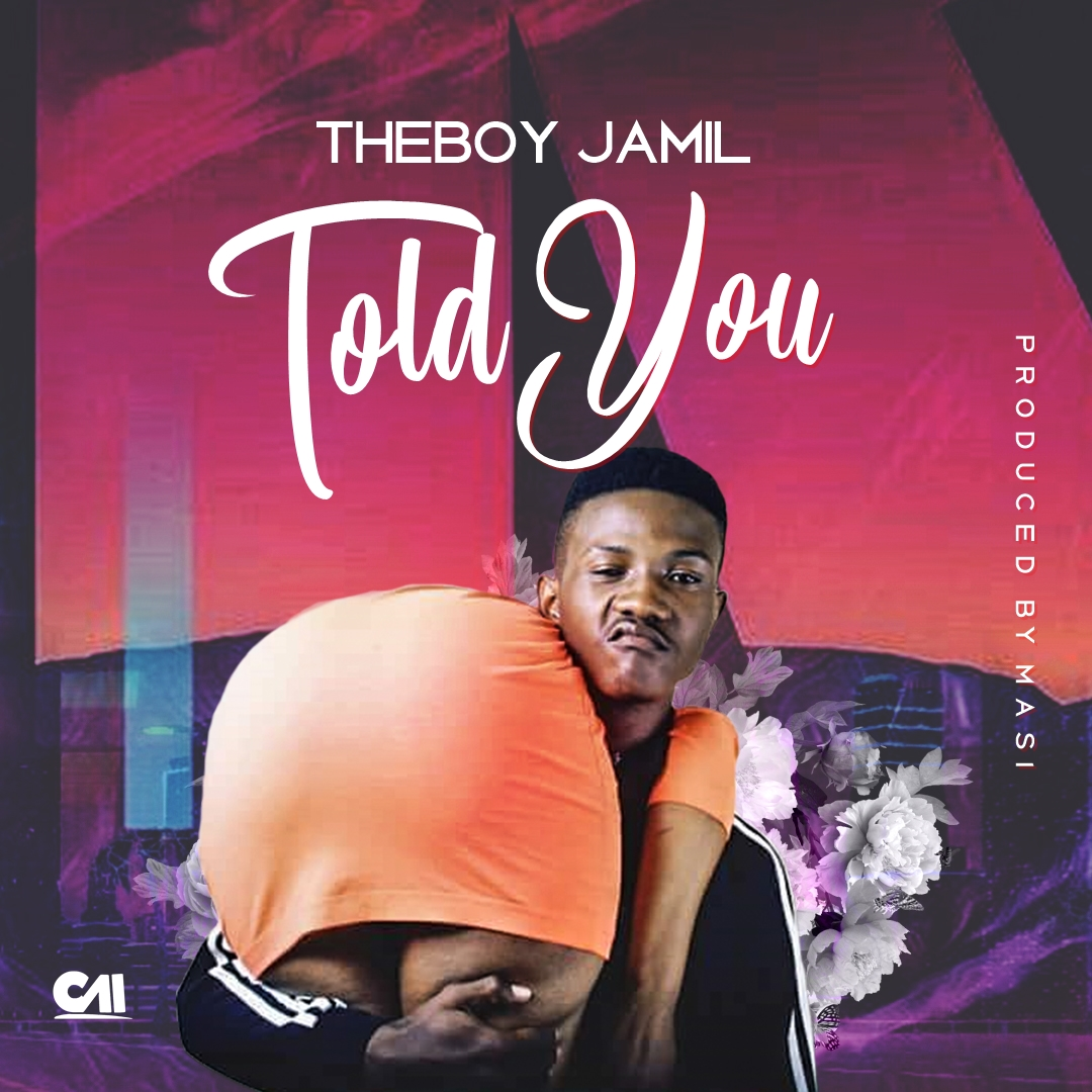 """Theboy Jamil – """"Told You"""" (Prod. By Masi)"""