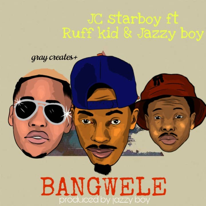 "JC Starboy ft. Ruff Kid, Jazzy Boy – ""Bangwele"""