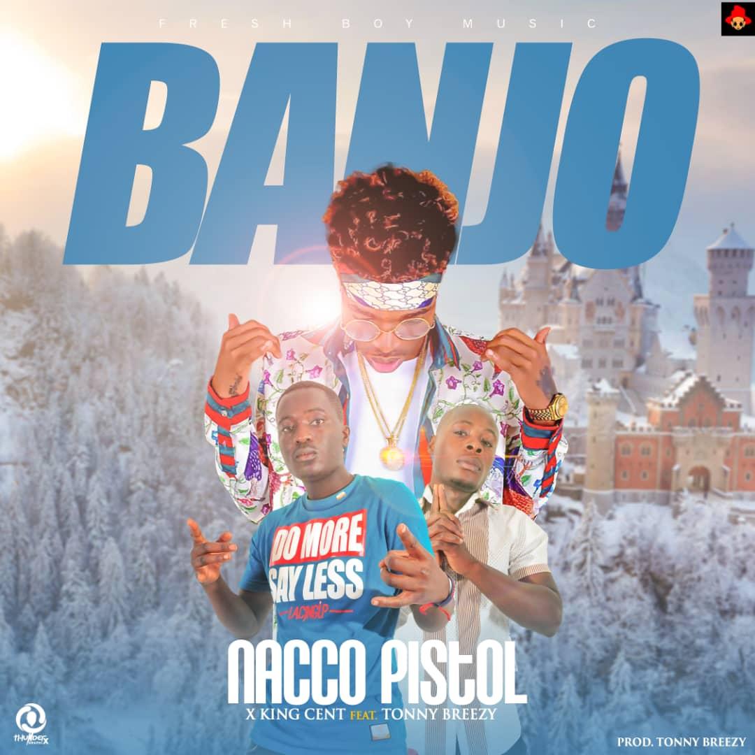 "Nacco Pistol X King Cent ft. Tonny Breezy – ""Banjo"""