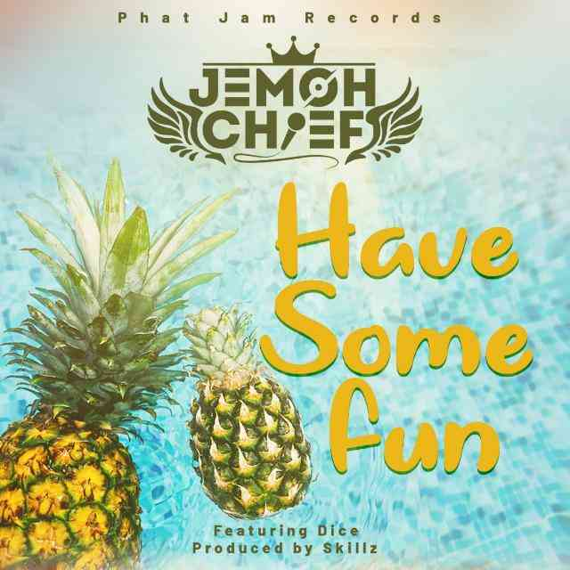 """Jemoh Chief ft. Dice – """"Have Some Fun"""""""