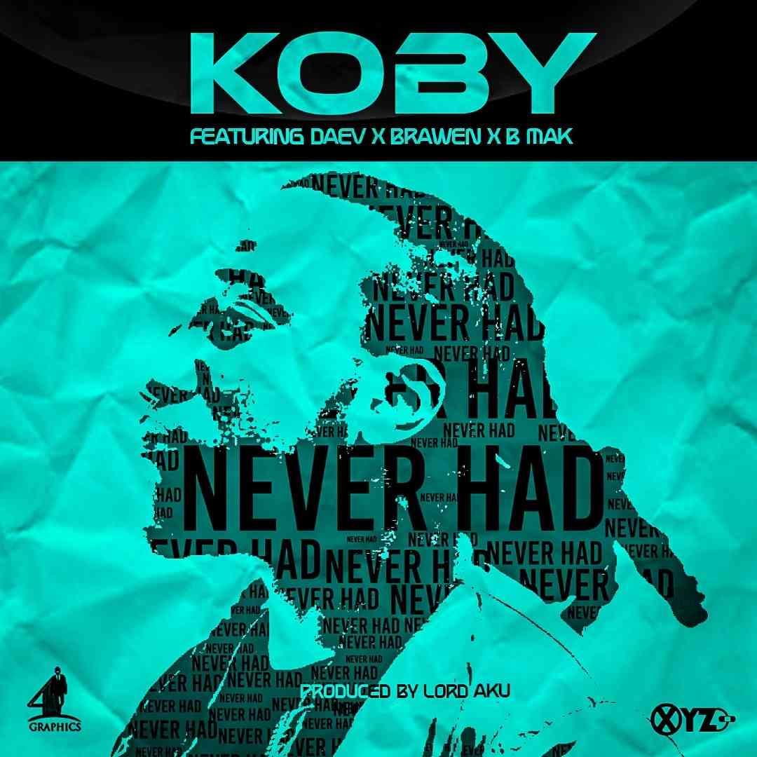 "KOBY ft. Daev X Brawen X B-Mak – ""Never Had"""