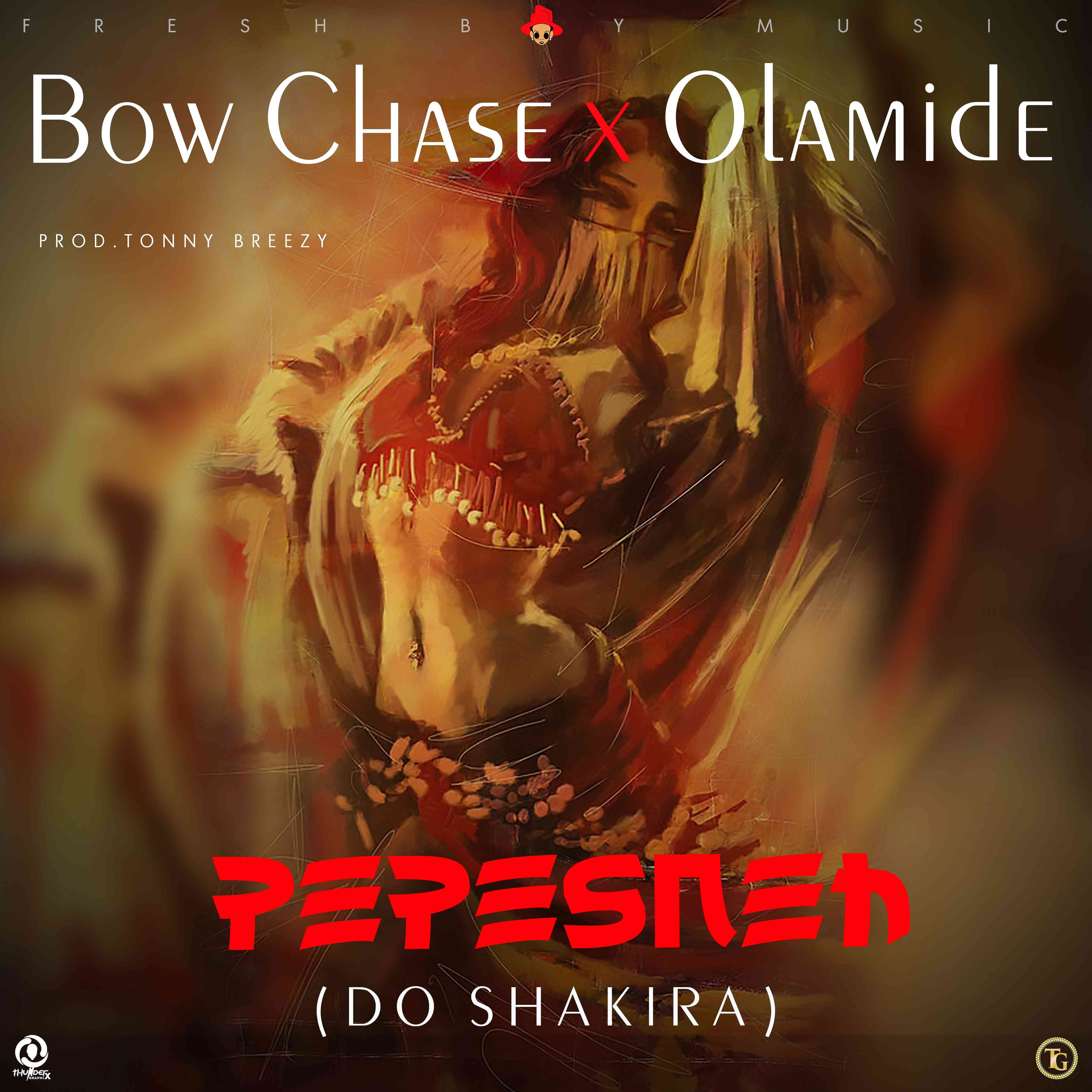"Bow Chase X Olamide – ""PEPESNEH (Do Shakira)"""