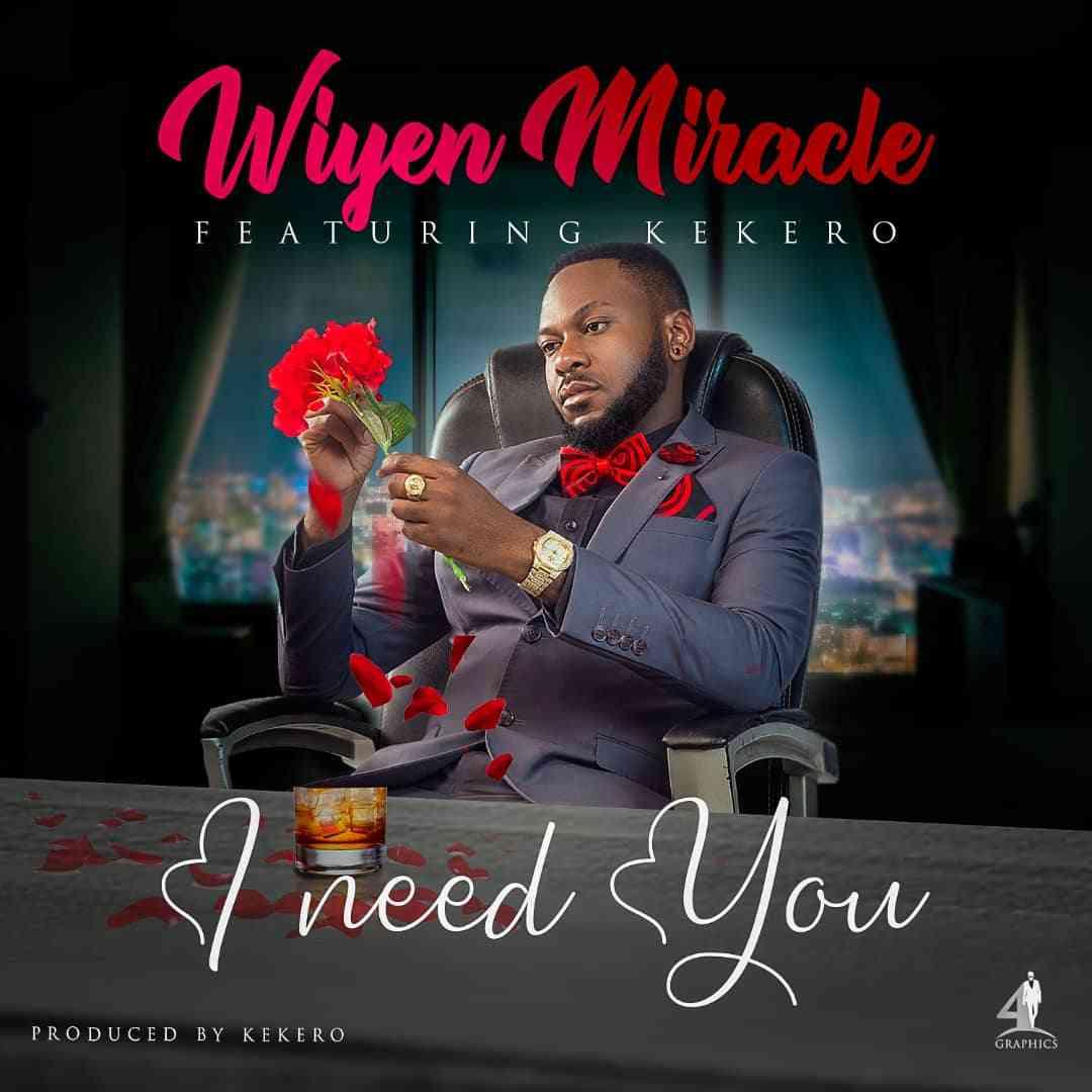 "Wiyen Miracle ft. Kekero – ""I Need You"""