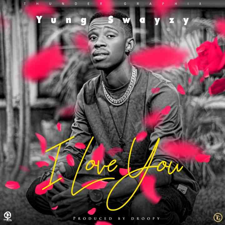 """Yung Swayzy – """"I Love You"""" (Prod. By Droopy)"""