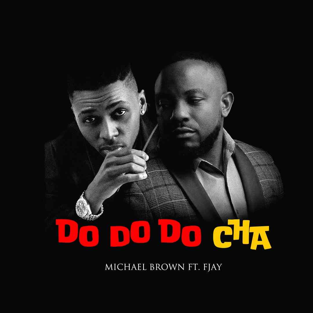 "Michael Brown ft. F Jay – ""Do Do Do Cha"""