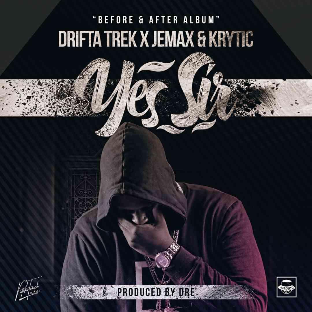 "Drifta Trek ft. Jemax & Krytic – ""Yes Sir"""