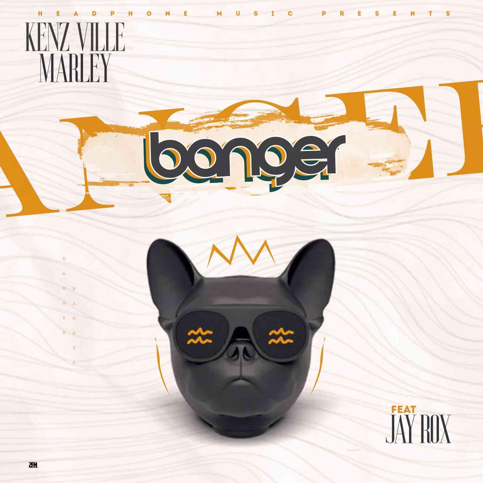 """Kenz Ville Marley ft. Jay Rox – """"Banger"""""""