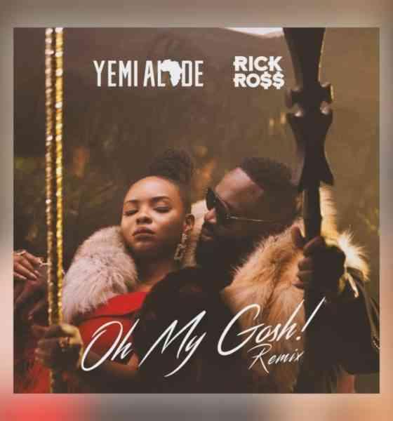 "Yemi Alade, Rick Ross – ""Oh My Gosh (Remix)"""