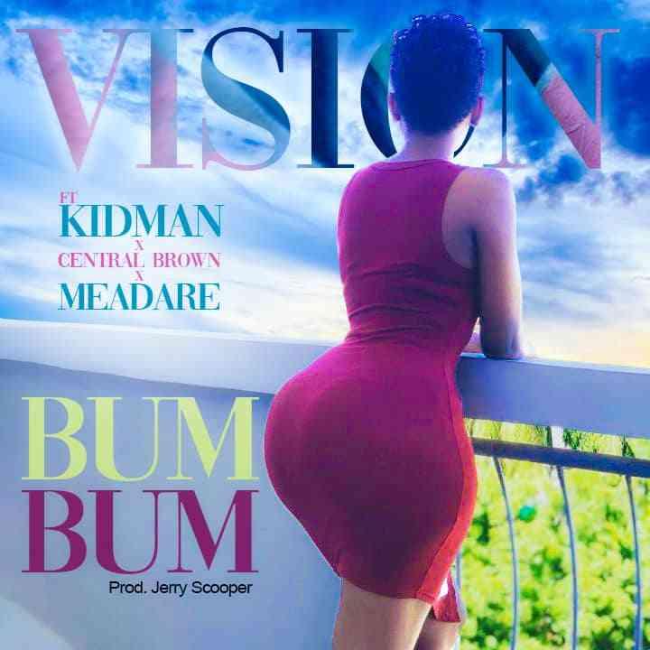 "Vision ft. KidMan, Central Brown & Meadare – ""Bum Bum"""