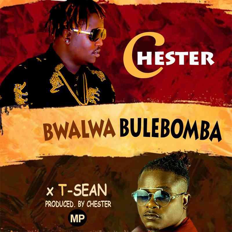 "Chester ft. T-Sean – ""Bwalwa Bulebomba"""