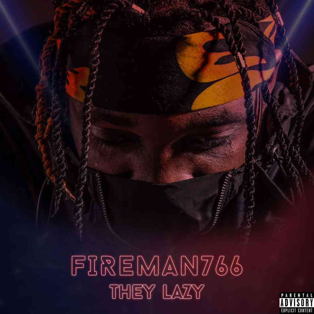 "Fireman766 – ""They Lazy"""