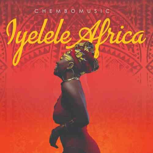 "VIDEO: Chembomusic – ""Iyelele Africa"""