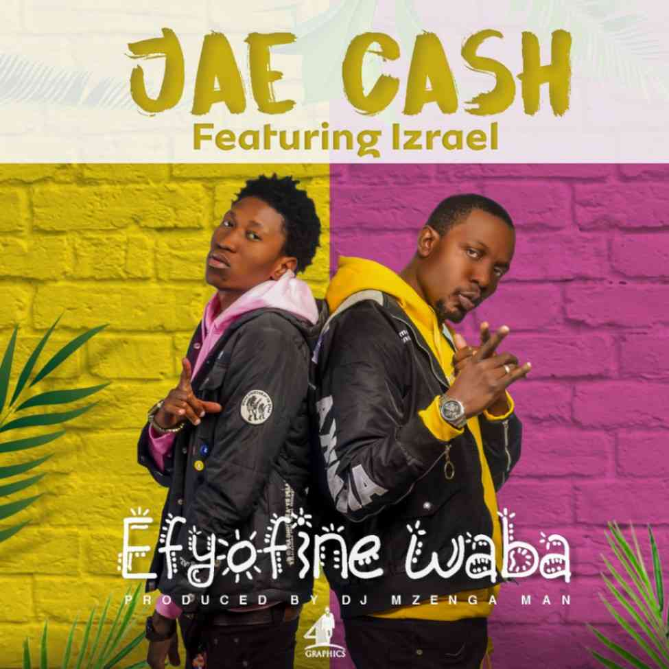 "Jae Cash ft. Izrael – ""Efyofine Waba"""
