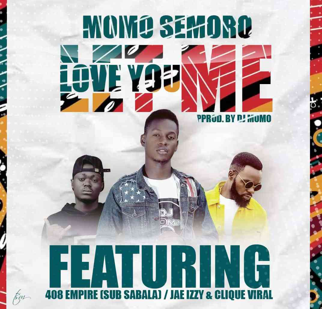 "Momo Semoro ft. Jae Izzy x Clique Viral x Sub Sabala – ""Let Me Love You"""