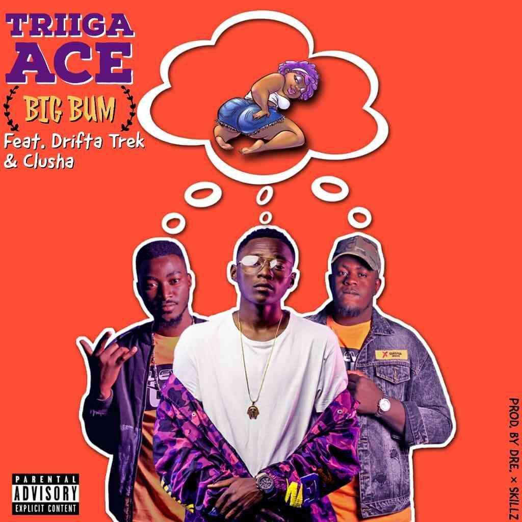 "Triiga Ace ft. Clusha x Drifta Trek – ""Big Bum"""