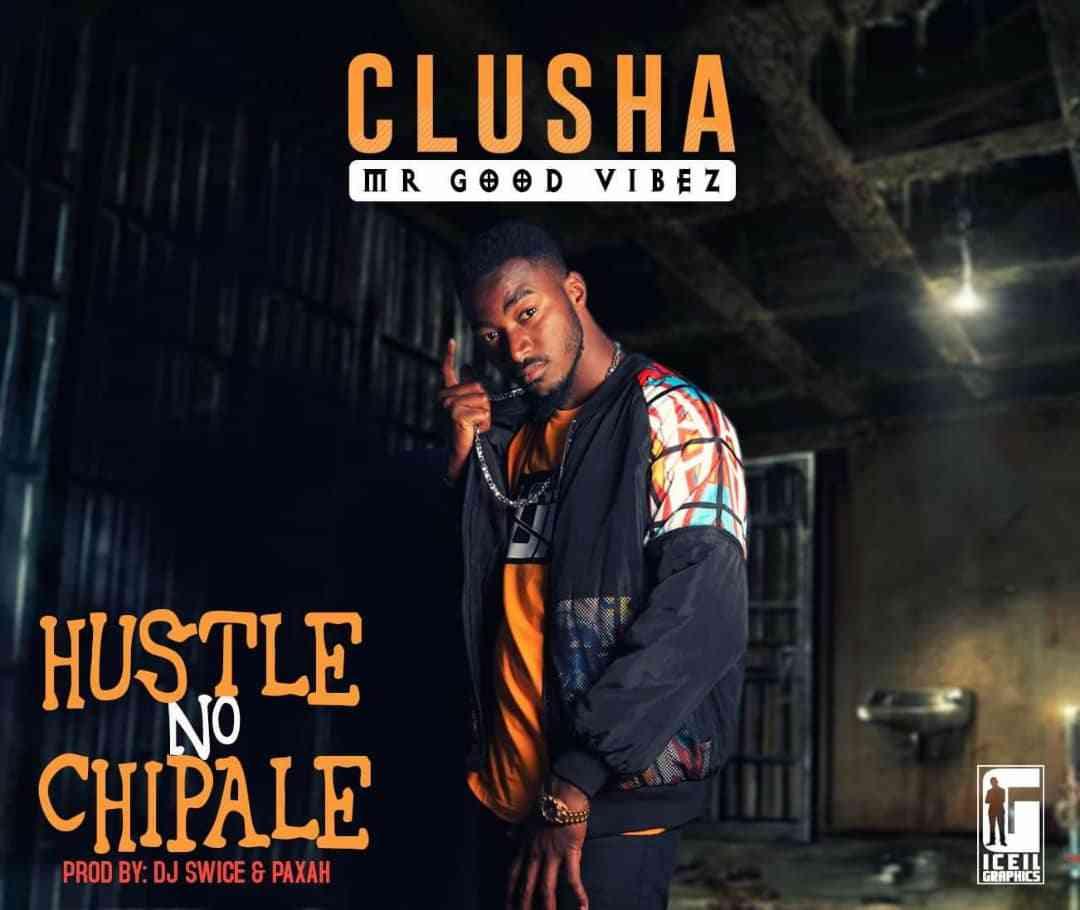 "CluSha – ""Hustle No Chipale"""